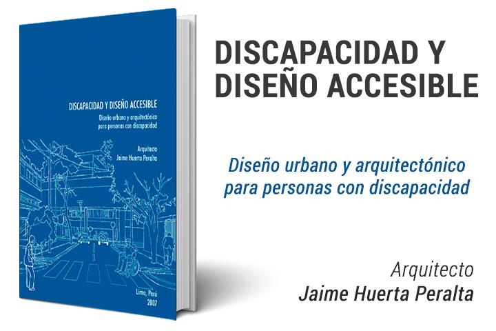 LIBRO DISCAPACIDAD Y DISEÑO ACCESIBLE – ARQUITECTO JAIME HUERTA PERALTA