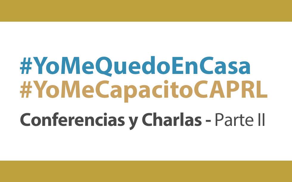 Conferencias y Charlas – Parte II #YoMeCapacitoCAPRL #YoMeQuedoEnCasa | NotiCAPLima 043 -2020