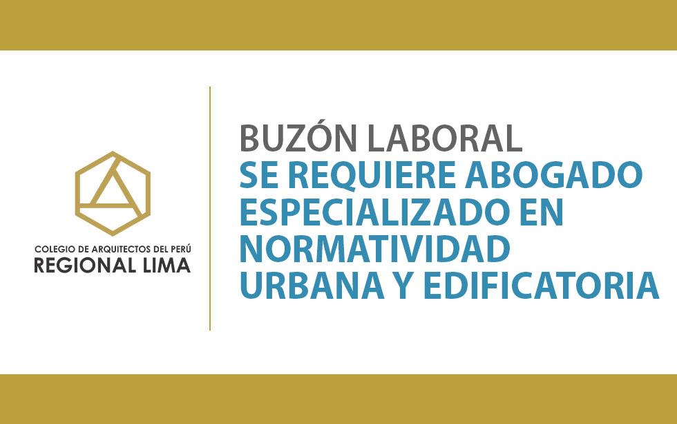 Buzón Laboral – Se requiere abogado especializado en Normatividad Urbana y Edificatoria   NotiCAPLima 098-2020