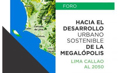Foro: Hacia el Desarrollo Urbano Sostenible de la Megalópolis Lima Callao al 2050   NotiCAPLima 012-2021