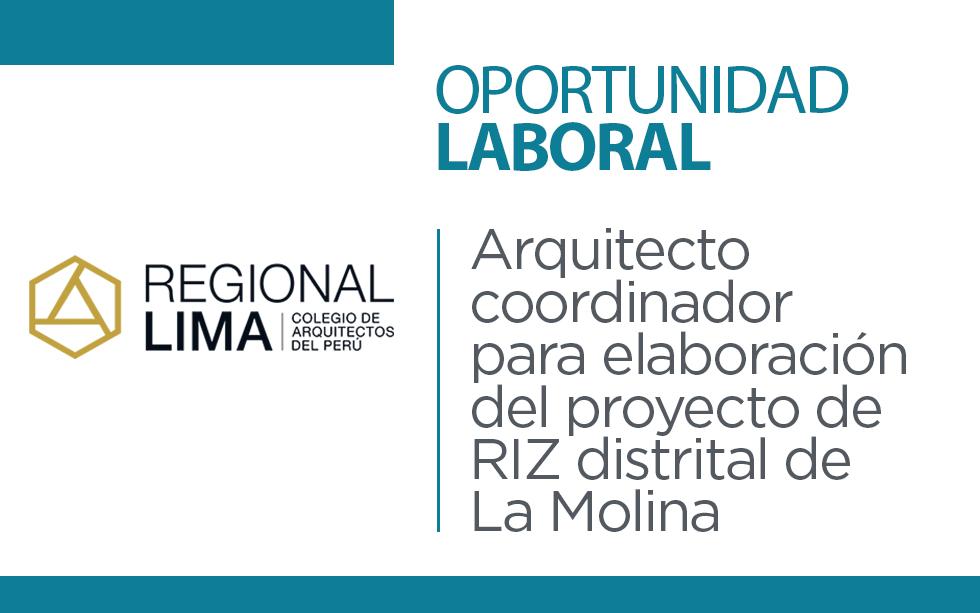 Oportunidad laboral: Arquitecto coordinador para elaboración del proyecto de RIZ distrital de  La Molina | NotiCAPLima 011-2021