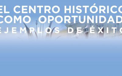 El Centro Histórico como Oportunidad | 29 enero