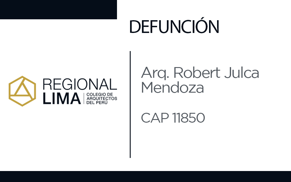 Defunción: Arq. Robert Julca Mendoza CAP 11850
