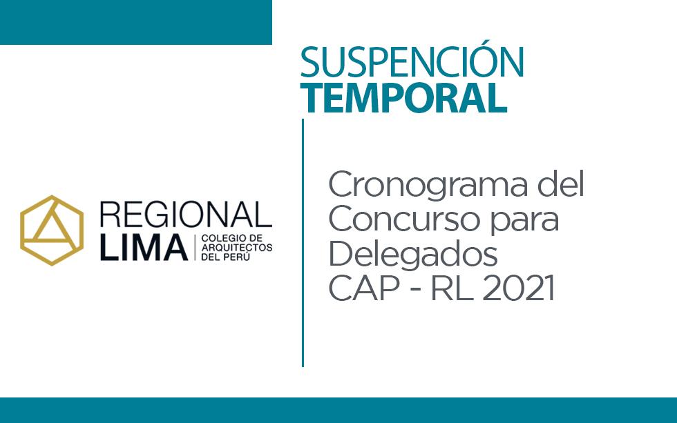 Suspensión temporal de Cronograma del Concurso para Delegados CAP – RL 2021 | NotiCAPLima 098-2021