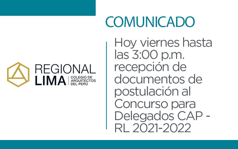 Hoy viernes hasta las 3:00 p.m. recepción de documentos de postulación al Concurso para Delegados CAP – RL 2021-2022   NotiCAPLima 134-2021