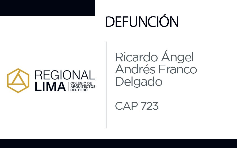Defunción:  Arq. Ricardo Ángel Andrés Franco Delgado CAP 723